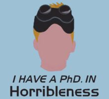 I have a PhD. in horribleness by SliceOfBrain