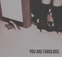 You are fabulous by HalamoDesigns