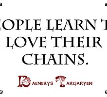 Daenerys Targaryen- People learn to love their chains by Rainpotion