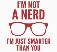 I'm Not A Nerd. I'm Just Smarter Than You. by BrightDesign