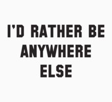 I'd Rather Be Anywhere Else by BrightDesign