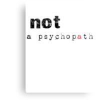 Not A Psychopath Metal Print