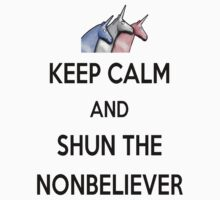 Keep Calm and Shun the Nonbeliever by UrALizardHarry