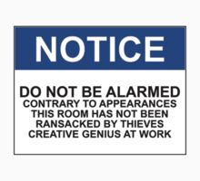 NOTICE: DO NOT BE ALARMED. CONTRARY TO APPEARANCES THIS ROOM HAS NOT BEEN RANSACKED BY THIEVES. CREATIVE GENIUS AT WORK by Bundjum