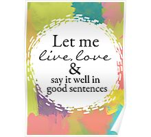 """Sylvia Plath """"Let me live, love, and say it well in good sentences"""" Poster"""