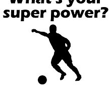 I Score Goals What's Your Super Power by kwg2200