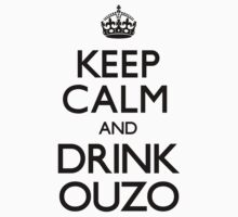Keep Calm and Drink Ouzo (Carry On) by CarryOn