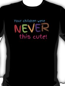 Your Children were never this cute! T-Shirt
