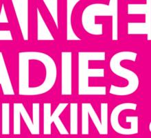 Danger ladies DRINKING! warning sign Sticker