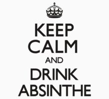 Keep Calm and Drink Absinthe (Carry On) by CarryOn
