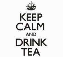 Keep Calm and Drink Tea (Carry On) by CarryOn