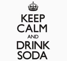 Keep Calm and Drink Soda (Carry On) by CarryOn