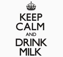 Keep Calm and Drink Milk (Carry On) by CarryOn