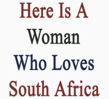 Here Is A Woman Who Loves South Africa  by supernova23