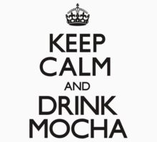 Keep Calm and Drink Mocha (Carry On)	 by CarryOn