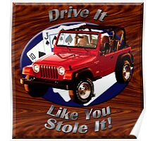 Jeep Wrangler Drive It Like You Stole It Poster
