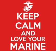 Keep Calm and Love Your Marine (white ink) by Max Effort