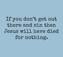 If you don't sin then Jesus will have died for nothing. by Bundjum