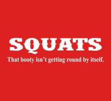 Squats - That Booty Isn't Getting Round By Itself (white ink) Ladies Tee. by Max Effort