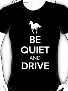 Be Quiet and Drive T-Shirt