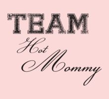 Team Hot Mommy (black)  by Max Effort