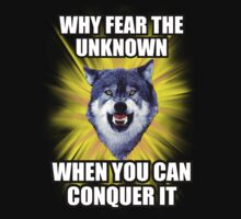 Courage Wolf - Why Fear The Unknown When You Can Conquer It by Yakei