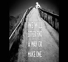 We Will Either Find our Way or Make One - iPhone Case  by sullat04