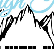 High Hills not high heels Sticker