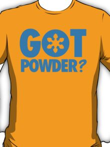 Got Powder? T-Shirt