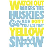 Watch out where the huskies go and don't you eat that yellow snow! Photographic Print