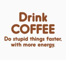 Drink Coffee : Do Stupid Things Faster, With More Energy. by BrightDesign