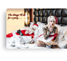 The Things I'll do for a Pony Canvas Print