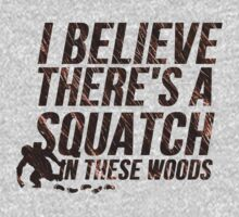 I believe there's a SQUATCH in these woods by Alan Craker