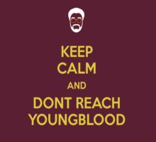 Keep Calm and Don't Reach Young-Blood by AbsoluteLegend