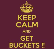 Keep Calm and Get Buckets! by AbsoluteLegend