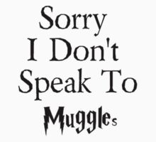 Sorry I Don't Speak to Muggles by MeenakshizArt