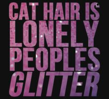 Cat Hair Is Lonely Peoples Glitter by Alan Craker