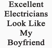 Excellent Electricians Look Like My Boyfriend  by supernova23