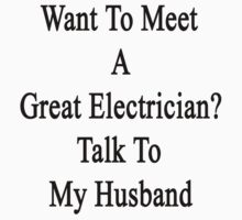 Want To Meet A Great Electrician? Talk To My Husband  by supernova23
