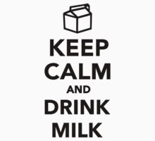 Keep calm and drink Milk by Designzz