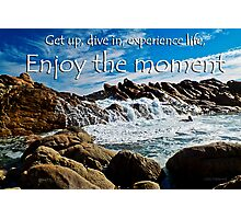 Enjoy the moment Photographic Print