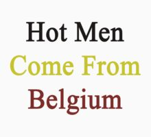 Hot Men Come From Belgium  by supernova23