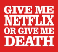 Give me Netflix, or give me Death! by Blinky2lame