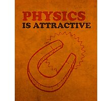 Physics is Attractive Magnet Pun Humor Poster Photographic Print