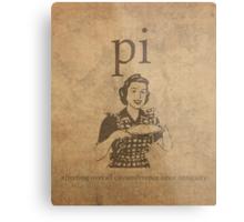 Pi Affects Overall Circumference Humor Pun Math Nerd Poster Metal Print