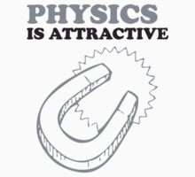 Physics is Attractive Magnet Pun Humor Shirt by scienceispun