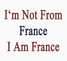 I'm Not From France I Am France by supernova23