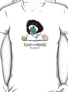 Have-i-Needs Havanese T-Shirt