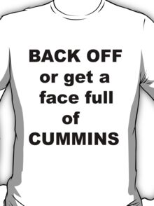 BACK OFF or get a face full of CUMMINS T-Shirt
