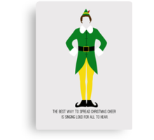 Elf - The Best Way to Spread Christmas Cheer is Singing Loud for All to Hear Canvas Print